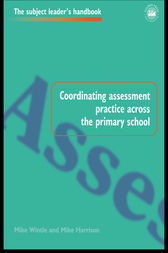 Coordinating Assessment Practice Across the Primary School by Mike Harrison