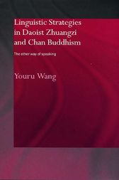 Linguistic Strategies in Daoist Zhuangzi and Chan Buddhism by Youru Wang
