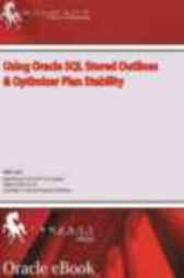 Using Oracle SQL Stored Outlines & Optimizer Plan Stability by Mike Ault