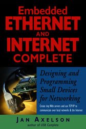 Embedded Ethernet and Internet Complete by Jan Axelson
