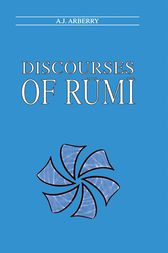 Discourses of Rumi by A.J Arberry