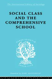 Social Class and the Comprehensive School by Dr Julienne Ford