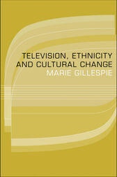 Television, Ethnicity and Cultural Change by Marie Gillespie