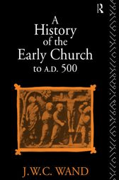 A History of the Early Church to AD 500 by John William Charles Wand