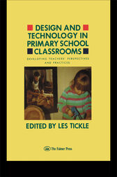 Design And Technology In Primary School Classrooms by Les Tickle