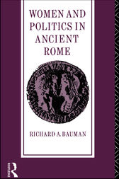 Women and Politics in Ancient Rome by Richard A. Bauman