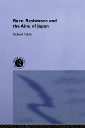 Race, Resistance and the Ainu of Japan by Richard M. Siddle