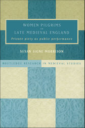 Women Pilgrims in Late Medieval England by Susan S. Morrison