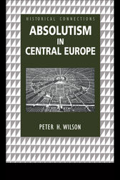 Absolutism in Central Europe by Peter Wilson