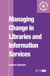 Managing Change in Libraries and Information Services by Cathryn Gallacher