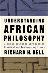 Understanding African Philosophy by Richard H. Bell
