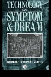 Technology as Symptom and Dream by Robert Romanyshyn