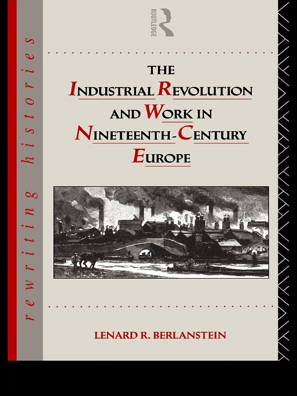 Download Ebook The Industrial Revolution and Work in Nineteenth Century Europe by Lenard R. Berlanstein Pdf