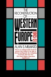 The Reconstruction of Western Europe, 1945-51 by Alan S. Milward