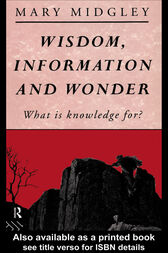 Wisdom, Information and Wonder by Mary Midgley