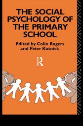 The Social Psychology of the Primary School by Colin Rogers