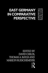 East Germany in Comparative Perspective by Thomas A. Baylis