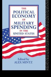 The Political Economy of Military Spending in the United States by Alex Mintz