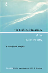The Economic Geography of the Tourist Industry by Keith G. Debbage