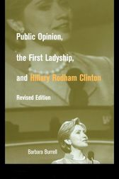 Public Opinion, the First Ladyship, and Hillary Rodham Clinton by Barbara Burrell