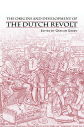The Origins and Development of the Dutch Revolt by Mr Graham Darby