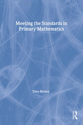 Meeting the Standards in Primary Mathematics by Tony Brown