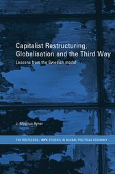 Capitalist Restructuring, Globalization and the Third Way by J. Magnus Ryner