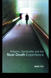 Religion, Spirituality and the Near-Death Experience by Mark Fox