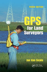 GPS for Land Surveyors, Third Edition by Jan Van Sickle