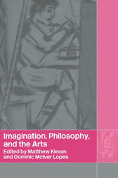 Imagination, Philosophy and the Arts by Matthew Kieran