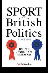 Sport And British Politics Since 1960 by John F. Coghlan