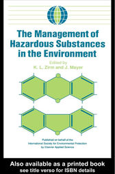 The Management of Hazardous Substances in the Environment by K.L. Zirm