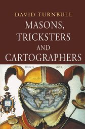 Masons, Tricksters and Cartographers by David Turnbull