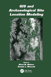 GIS and Archaeological Site Location Modeling by Mark W. Mehrer