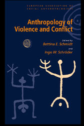 Anthropology of Violence and Conflict by Bettina Schmidt