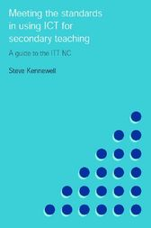 Meeting the Standards in Using ICT for Secondary Teaching by Steve Kennewell