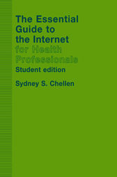 The Essential Guide to the Internet for Health Professionals by Sydney Chellen