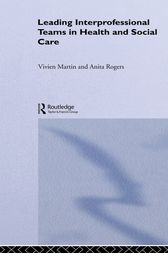 Leading Interprofessional Teams in Health and Social Care by Vivien Martin