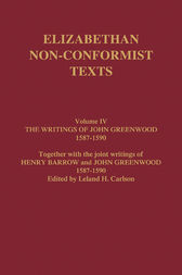 The Writings of John Greenwood 1587-1590, together with the joint writings of Henry Barrow and John Greenwood 1587-1590 by John Greenwood