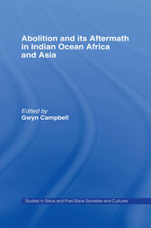Abolition and Its Aftermath in the Indian Ocean Africa and Asia by Gwyn Campbell