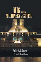 MI6 and the Machinery of Spying by Philip Davies
