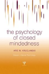The Psychology of Closed Mindedness by Arie W. Kruglanski