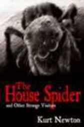 The Spider House and other strange visitors by Kurt Newton