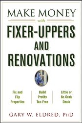 Make Money with Fixer-Uppers and Renovations by Gary W. Eldred