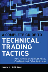A Complete Guide to Technical Trading Tactics by John L. Person