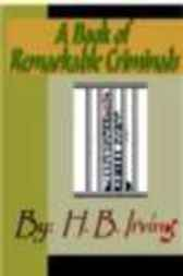 A Book of Remarkable Criminals by H.B. Irving