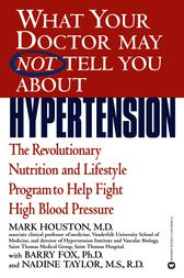 What Your Doctor May Not Tell You About(TM): Hypertension by Mark Houston