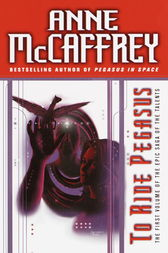 To Ride Pegasus by Anne McCaffrey