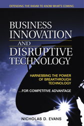 Business Innovation and Disruptive Technology by Nicholas D. Evans
