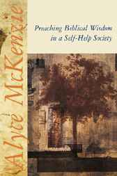Preaching Biblical Wisdom in a Self-Help Society by Alyce McKenzie